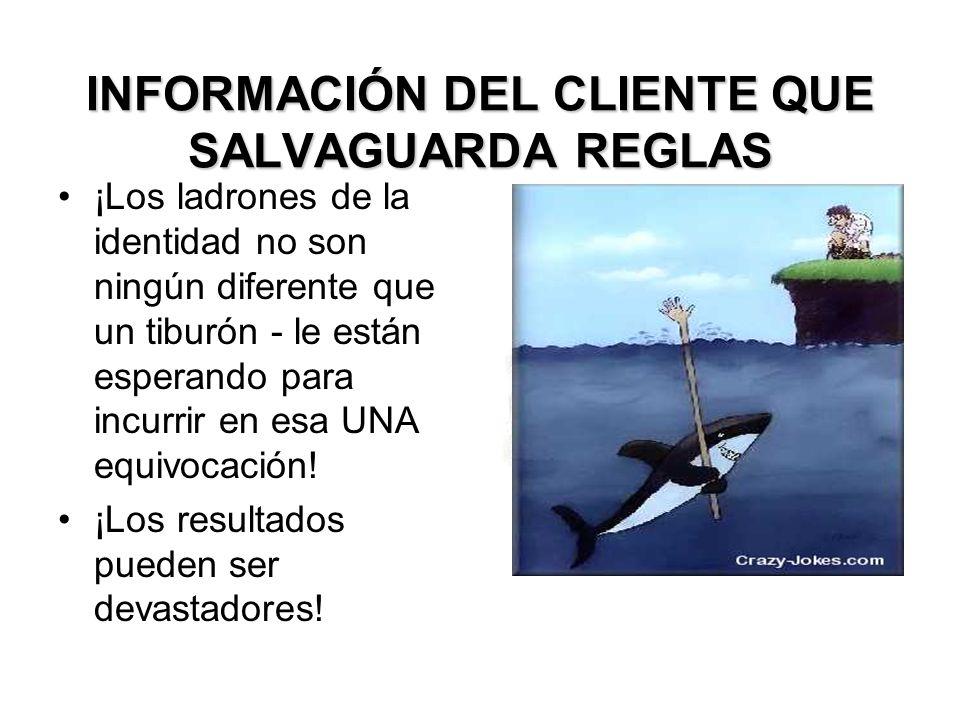 INFORMACIÓN DEL CLIENTE QUE SALVAGUARDA REGLAS ¡Los ladrones de la identidad no son ningún diferente que un tiburón - le están esperando para incurrir