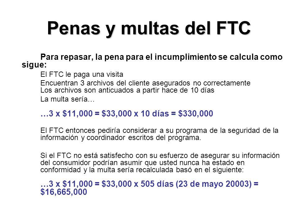 Penas y multas del FTC Para repasar, la pena para el incumplimiento se calcula como sigue: El FTC le paga una visita Encuentran 3 archivos del cliente