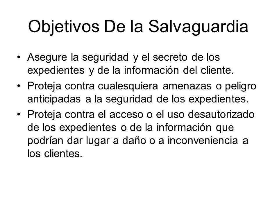 Objetivos De la Salvaguardia Asegure la seguridad y el secreto de los expedientes y de la información del cliente. Proteja contra cualesquiera amenaza
