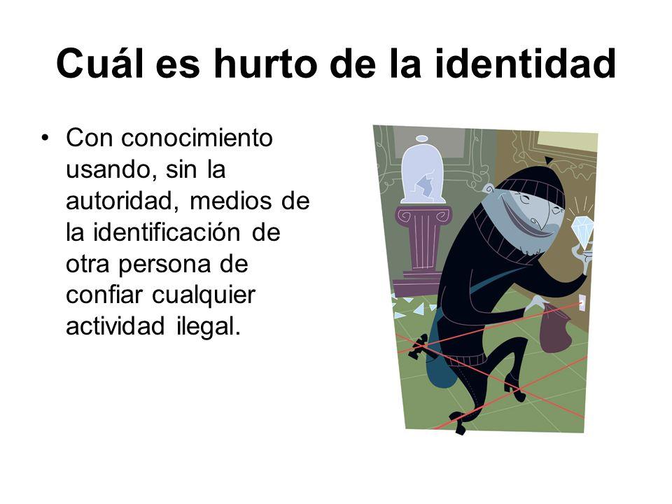 Cuál es hurto de la identidad Con conocimiento usando, sin la autoridad, medios de la identificación de otra persona de confiar cualquier actividad il