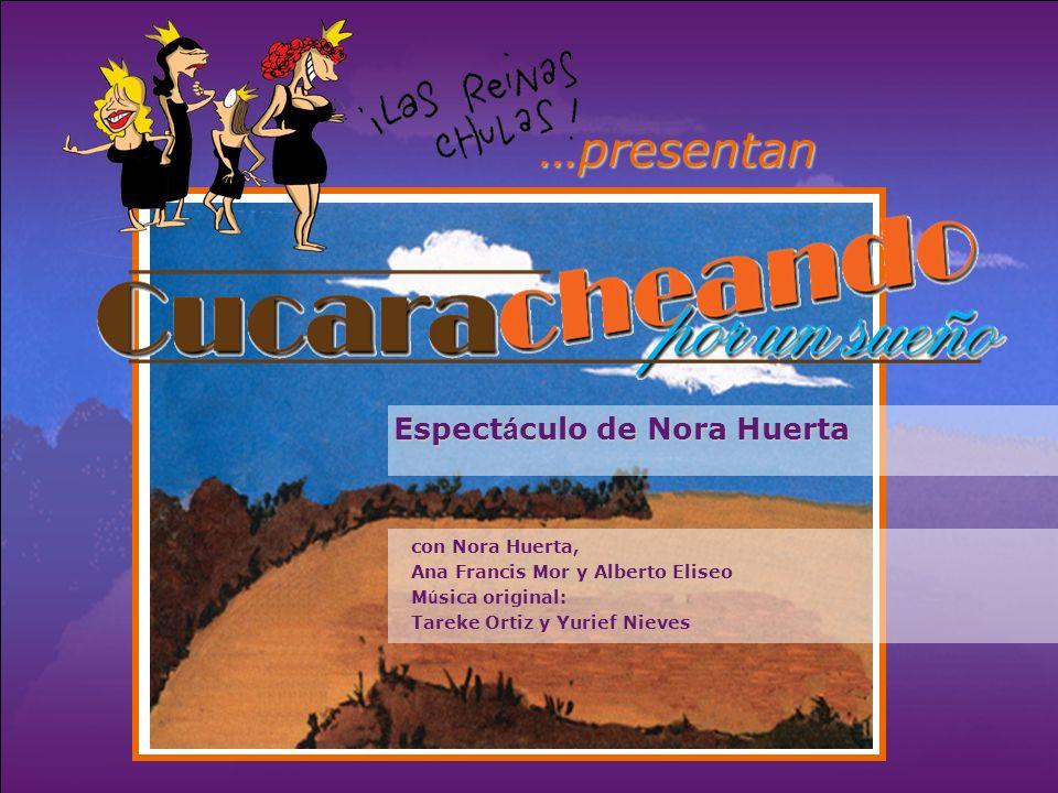 …presentan Espect á culo de Nora Huerta con Nora Huerta, Ana Francis Mor y Alberto Eliseo M ú sica original: Tareke Ortiz y Yurief Nieves