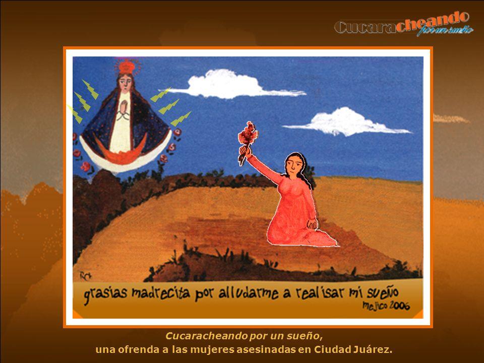 Cucaracheando por un sueño, una ofrenda a las mujeres asesinadas en Ciudad Juárez.