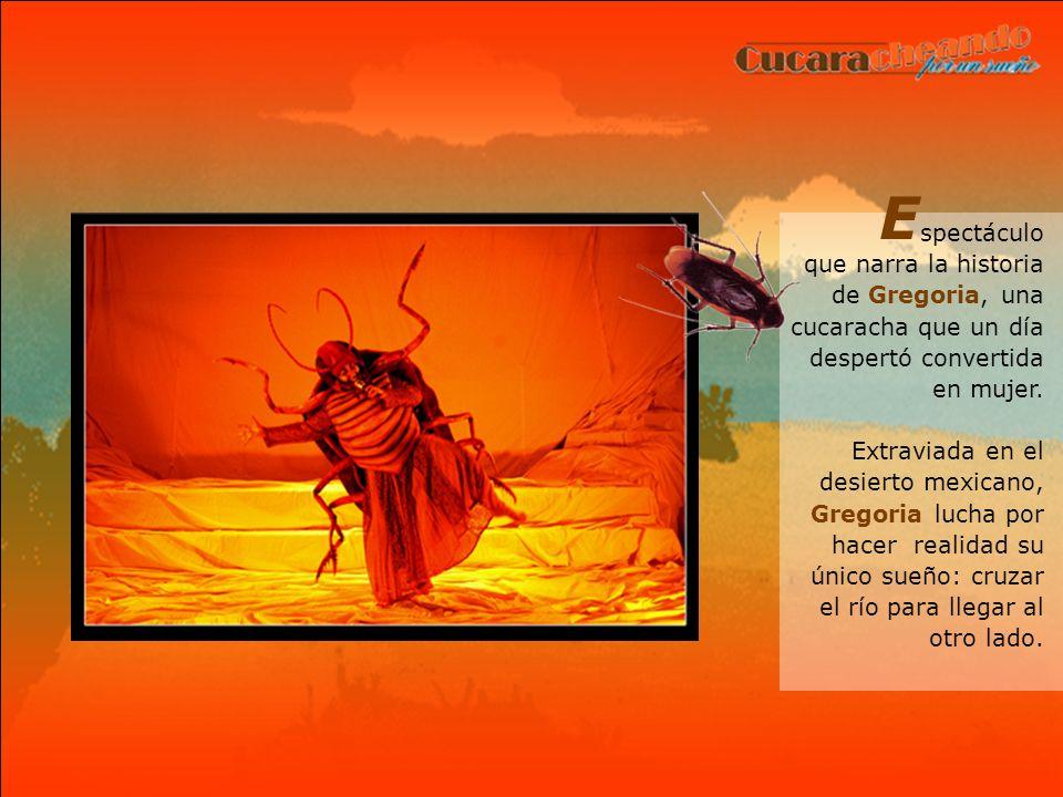 spectáculo que narra la historia de Gregoria, una cucaracha que un día despertó convertida en mujer.