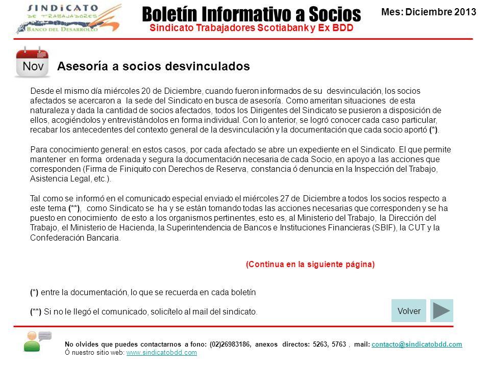 Asesoría a socios desvinculados Mes: Diciembre 2013 Boletín Informativo a Socios Sindicato Trabajadores Scotiabank y Ex BDD Desde el mismo día miércol