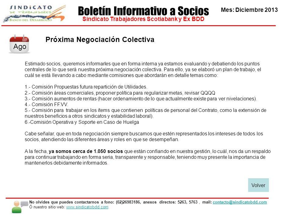 Mes: Diciembre 2013 Boletín Informativo a Socios Sindicato Trabajadores Scotiabank y Ex BDD No olvides que puedes contactarnos a fono: (02)26983186, a