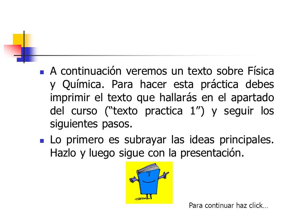 A continuación veremos un texto sobre Física y Química. Para hacer esta práctica debes imprimir el texto que hallarás en el apartado del curso (texto