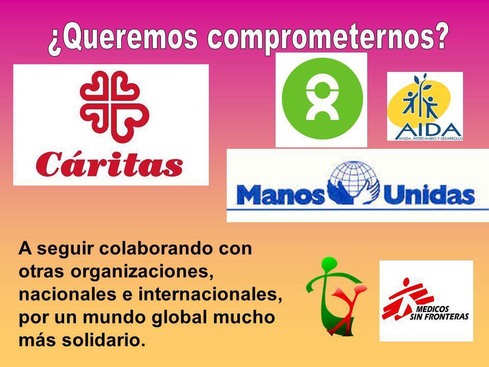 A seguir colaborando con otras organizaciones, nacionales e internacionales, por un mundo global mucho más solidario.