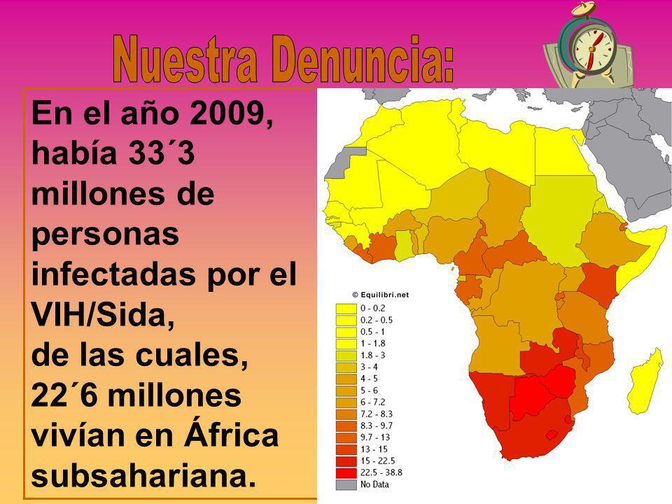 En el año 2009, había 33´3 millones de personas infectadas por el VIH/Sida, de las cuales, 22´6 millones vivían en África subsahariana.