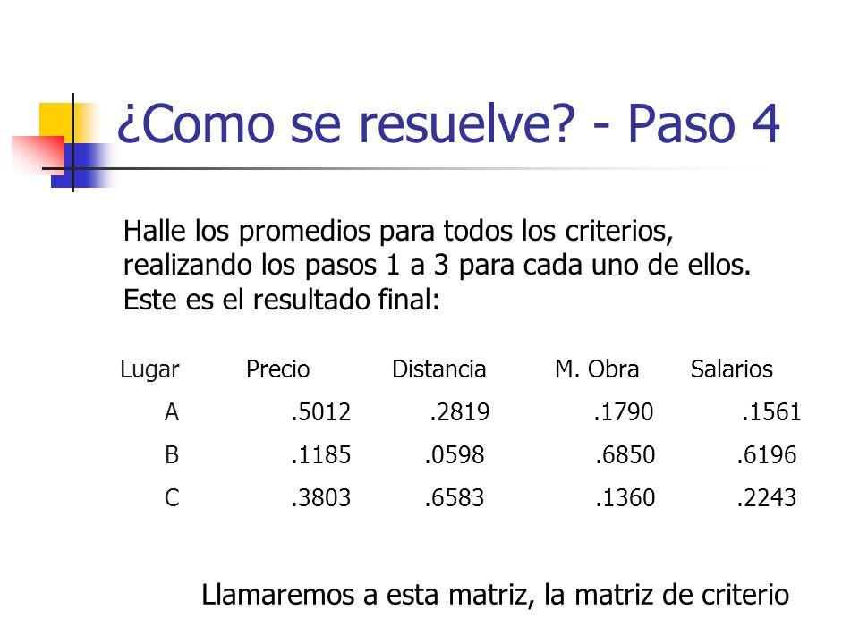 ¿Como se resuelve? - Paso 4 Halle los promedios para todos los criterios, realizando los pasos 1 a 3 para cada uno de ellos. Este es el resultado fina