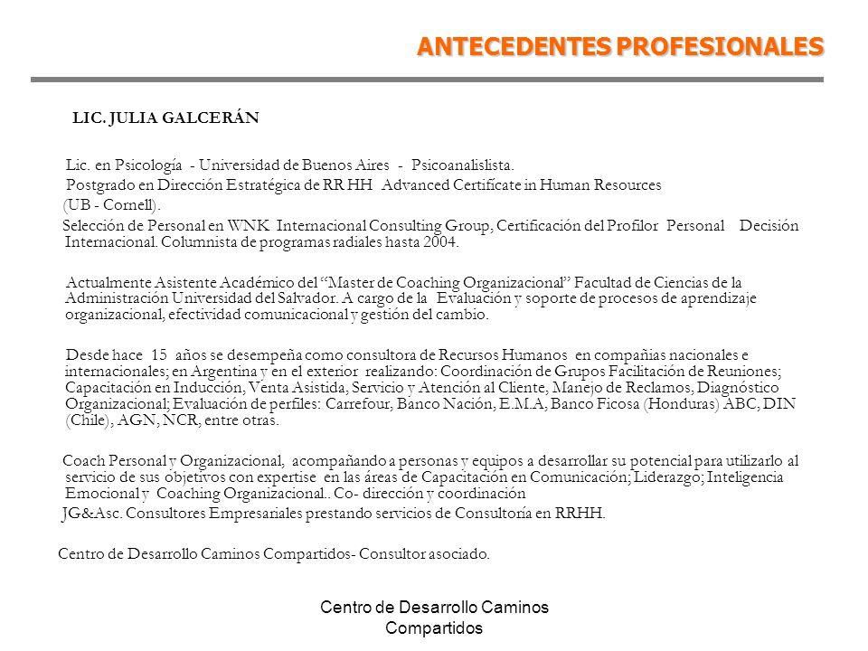 Centro de Desarrollo Caminos Compartidos LIC. JULIA GALCERÁN Lic. en Psicología - Universidad de Buenos Aires - Psicoanalislista. Postgrado en Direcci