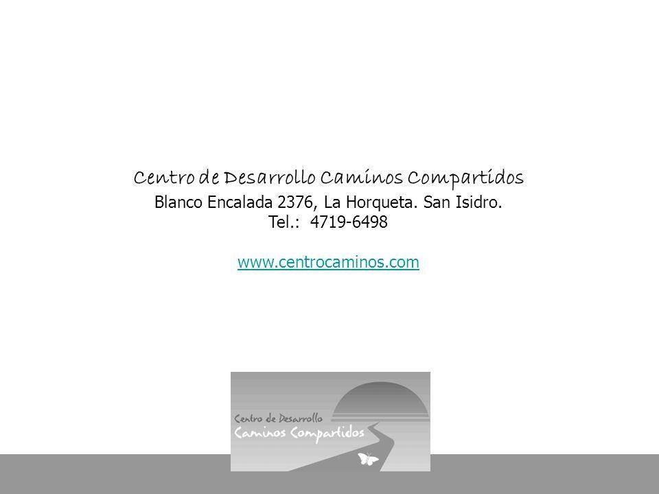 Centro de Desarrollo Caminos Compartidos Blanco Encalada 2376, La Horqueta. San Isidro. Tel.: 4719-6498 www.centrocaminos.com