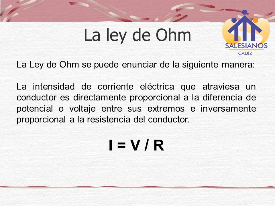 La Ley de Ohm se puede enunciar de la siguiente manera: La intensidad de corriente eléctrica que atraviesa un conductor es directamente proporcional a