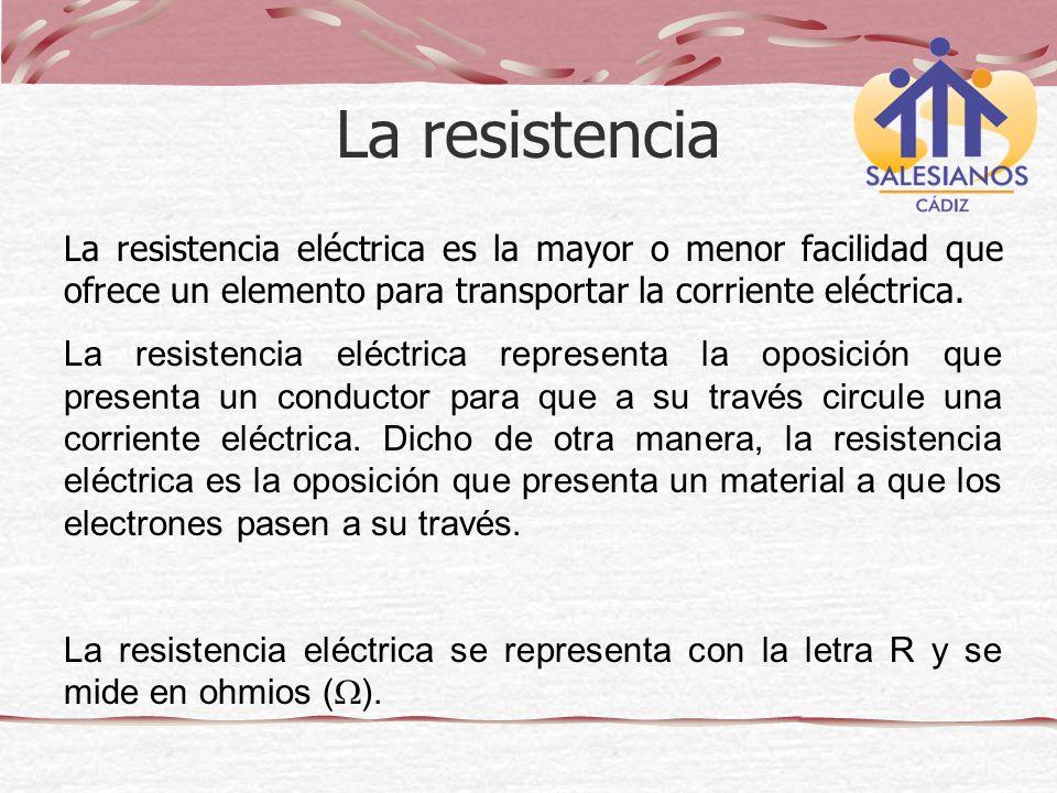 La resistencia eléctrica es la mayor o menor facilidad que ofrece un elemento para transportar la corriente eléctrica. La resistencia eléctrica repres