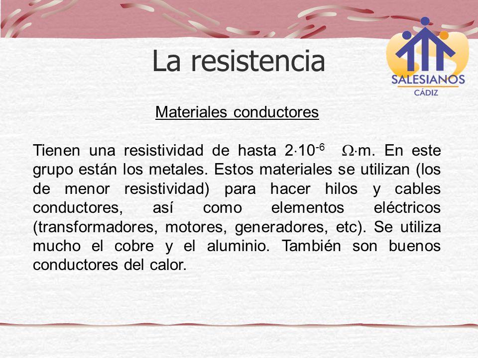 Materiales conductores Tienen una resistividad de hasta 2 10 -6 m. En este grupo están los metales. Estos materiales se utilizan (los de menor resisti