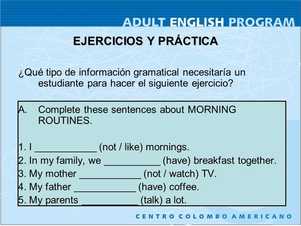EJERCICIOS Y PRÁCTICA ¿Qué tipo de información gramatical necesitaría un estudiante para hacer el siguiente ejercicio.