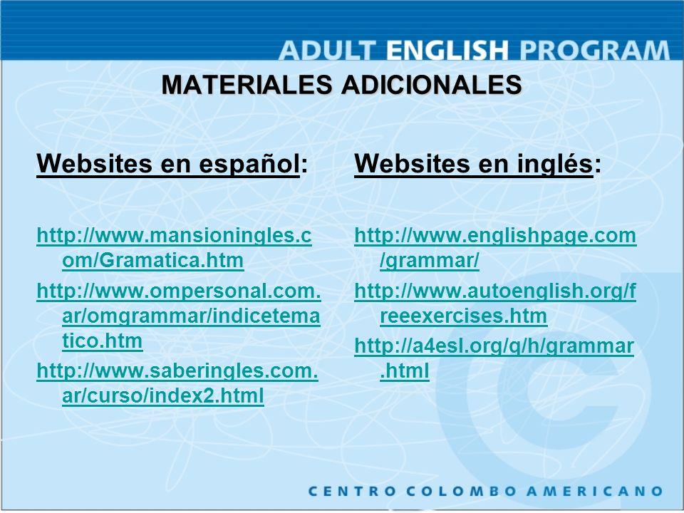 MATERIALES ADICIONALES Websites en español: http://www.mansioningles.c om/Gramatica.htm http://www.ompersonal.com.