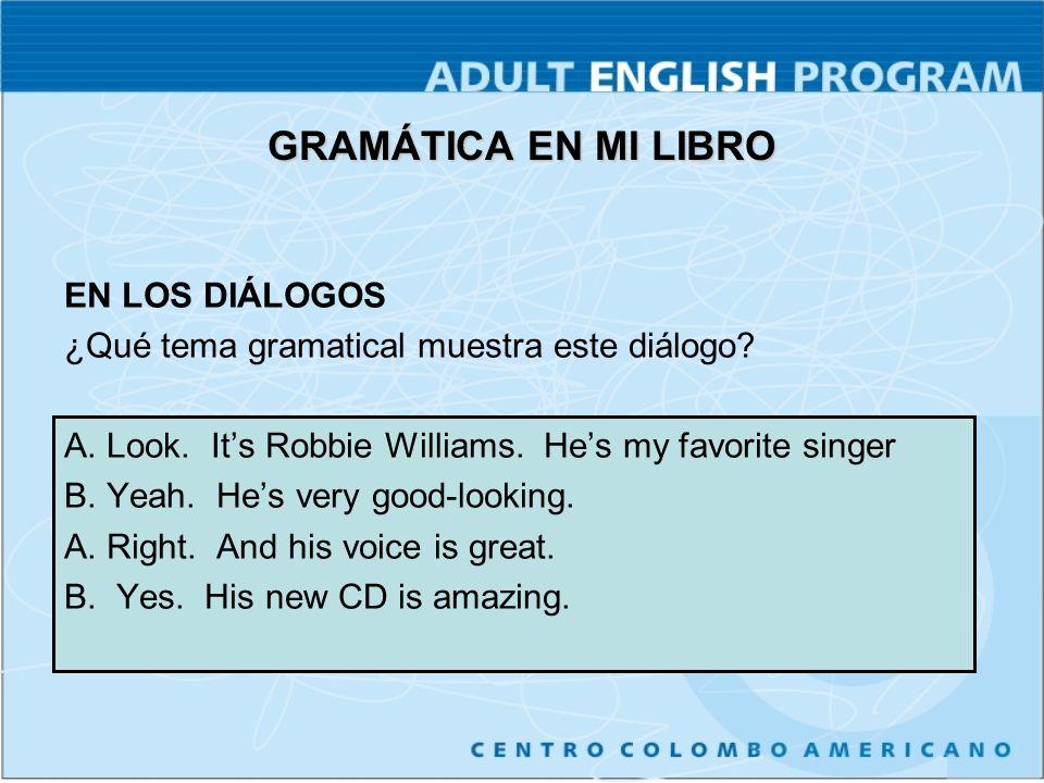 GRAMÁTICA EN MI LIBRO EN LOS DIÁLOGOS A.Look. Its Robbie Williams.