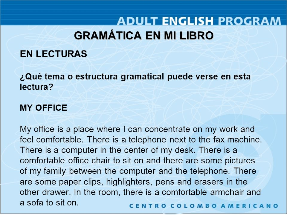 GRAMÁTICA EN MI LIBRO MY OFFICE My office is a place where I can concentrate on my work and feel comfortable.