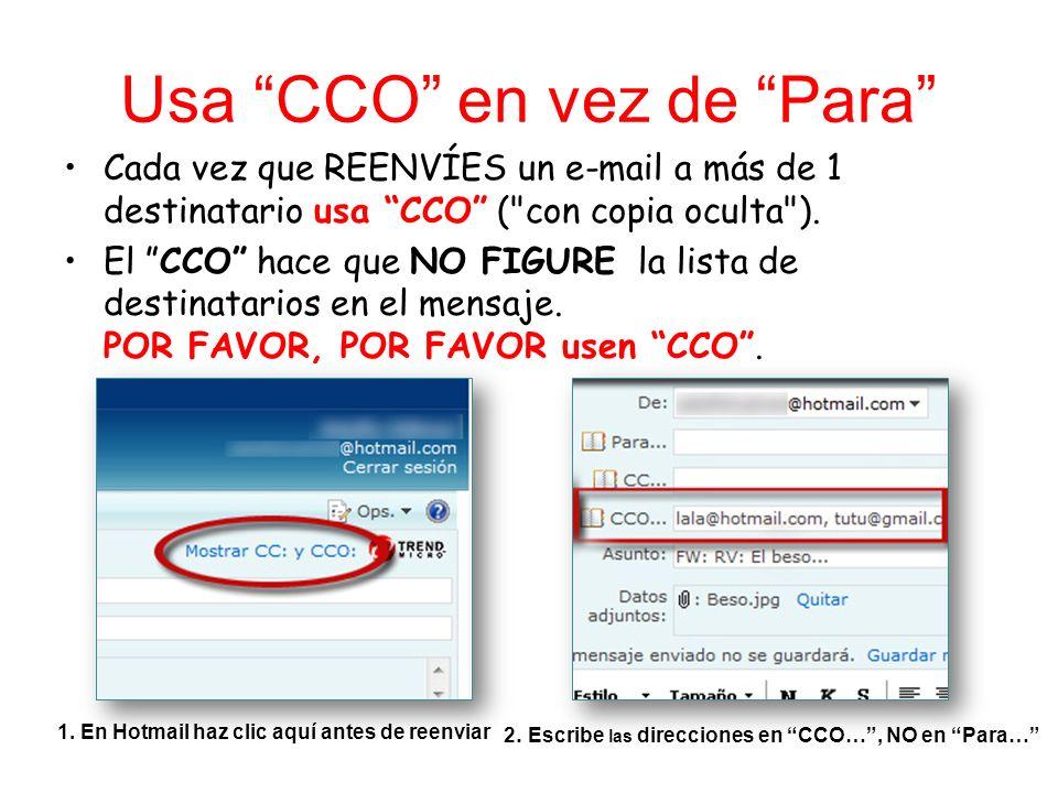 Usa CCO en vez de Para Cada vez que REENVÍES un e-mail a más de 1 destinatario usa CCO (