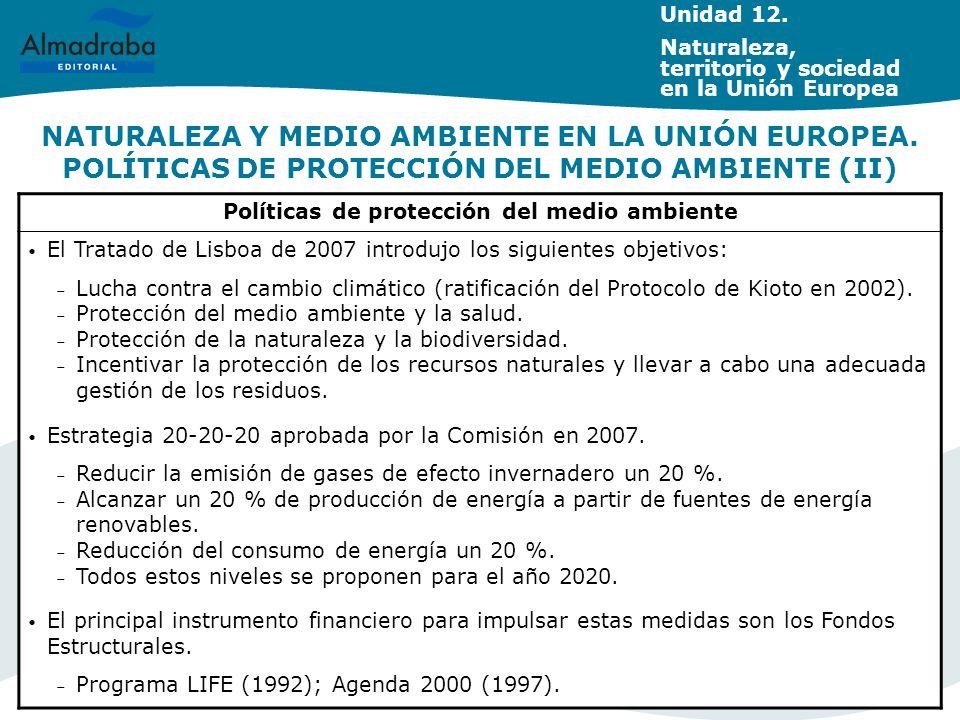 NATURALEZA Y MEDIO AMBIENTE EN LA UNIÓN EUROPEA. POLÍTICAS DE PROTECCIÓN DEL MEDIO AMBIENTE (II) Políticas de protección del medio ambiente El Tratado