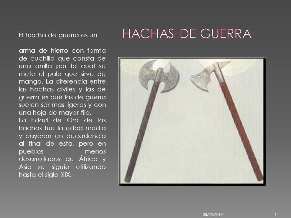 El hacha de guerra es un arma de hierro con forma de cuchilla que consta de una anilla por la cual se mete el palo que sirve de mango.