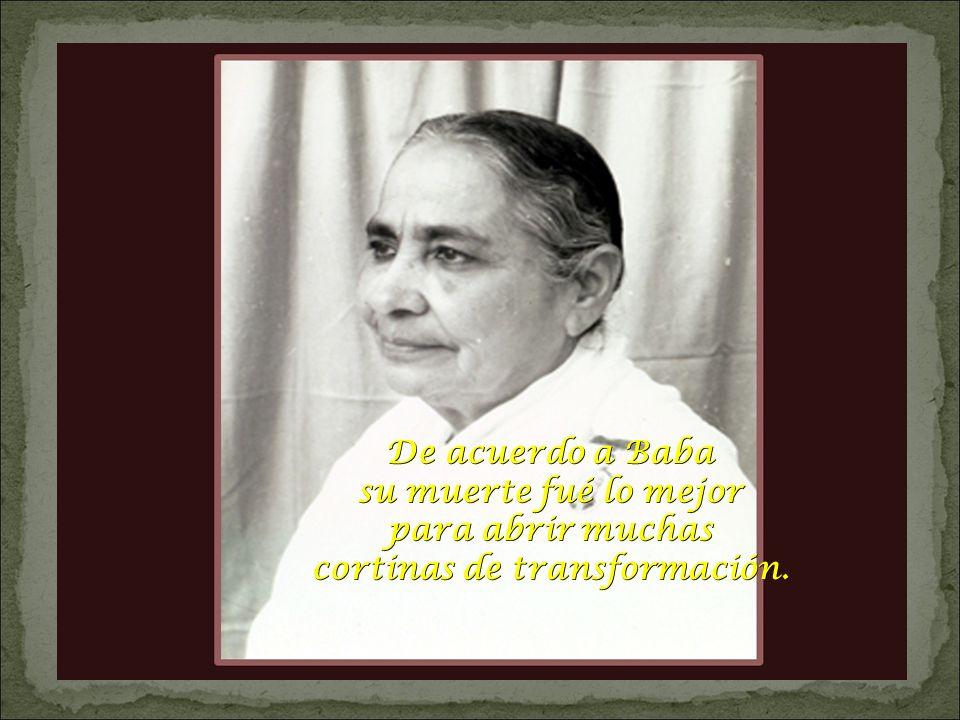 De acuerdo a Baba su muerte fué lo mejor para abrir muchas cortinas de transformación.