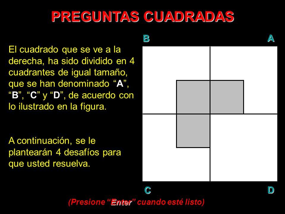PREGUNTAS CUADRADAS BAD C El cuadrado que se ve a la derecha, ha sido dividido en 4 cuadrantes de igual tamaño, que se han denominado A,B, C y D, de a