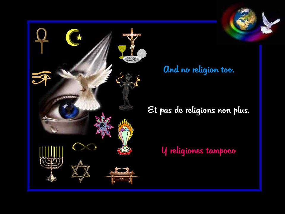 And no religion too. Et pas de religions non plus. Y religiones tampoco
