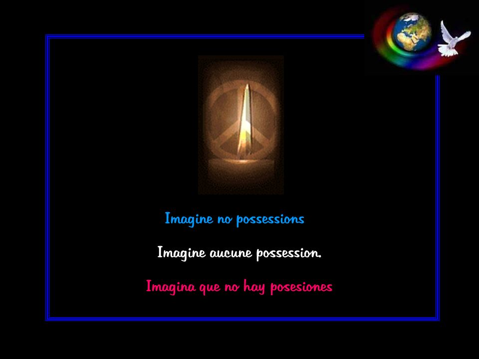 Imagine aucune possession. Imagine no possessions Imagina que no hay posesiones