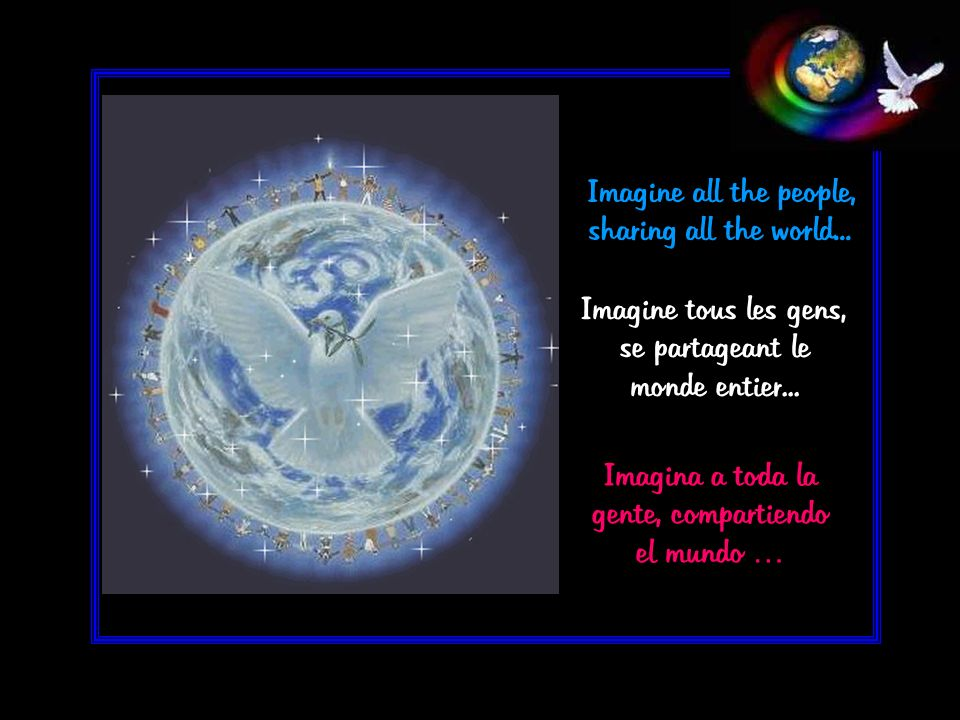 Imagine all the people, sharing all the world... Imagine tous les gens, se partageant le monde entier... Imagina a toda la gente, compartiendo el mund