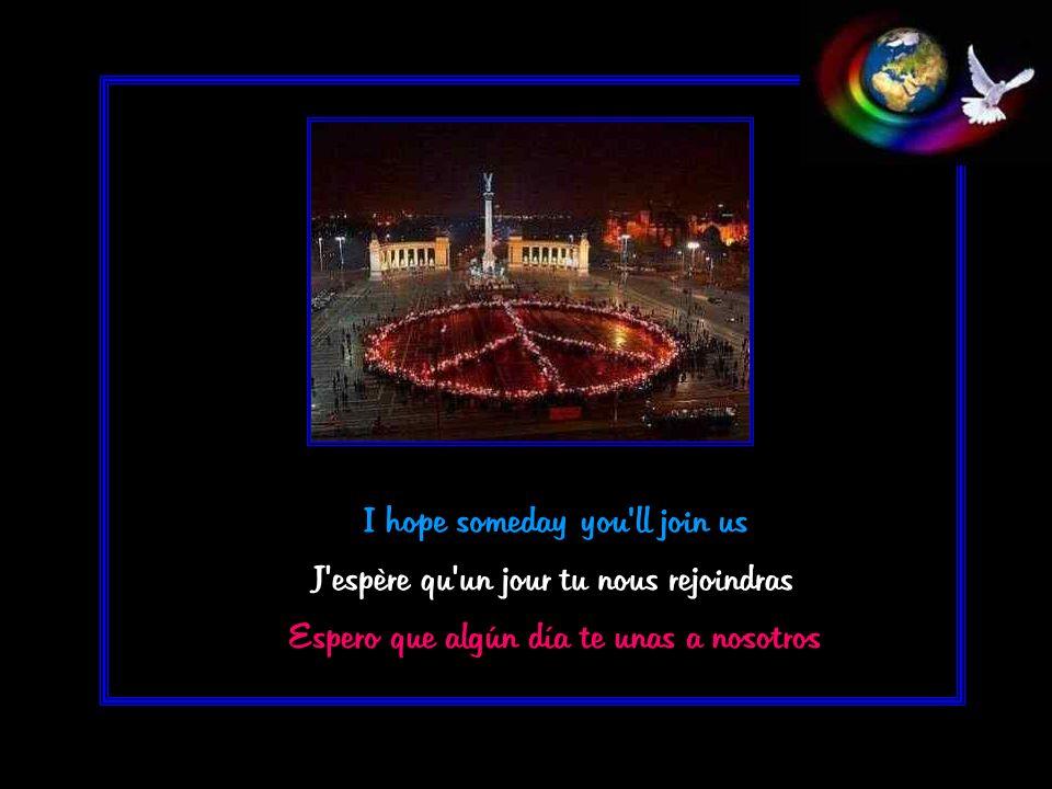 I hope someday you ll join us J espère qu un jour tu nous rejoindras Espero que algún día te unas a nosotros