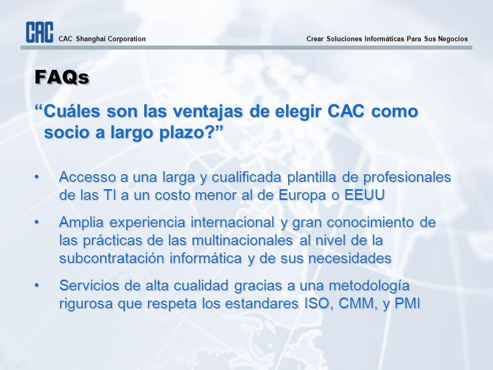 Crear Soluciones Informáticas Para Sus Negocios CAC Shanghai Corporation FAQs Cuáles son las ventajas de elegir CAC como socio a largo plazo.