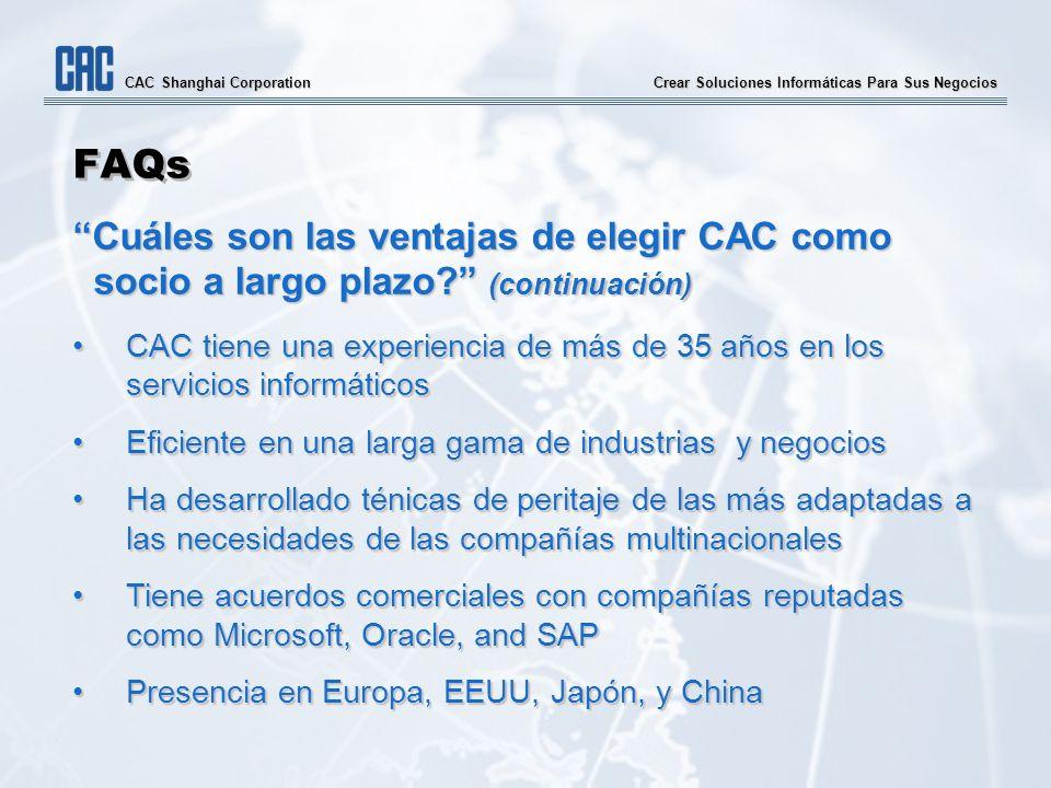 Crear Soluciones Informáticas Para Sus Negocios CAC Shanghai Corporation FAQs Cuáles son las ventajas de elegir CAC como socio a largo plazo? (continu