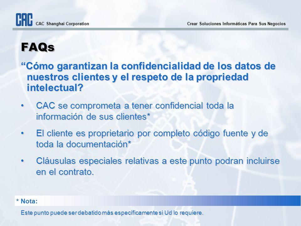 Crear Soluciones Informáticas Para Sus Negocios CAC Shanghai Corporation FAQs Cómo garantizan la confidencialidad de los datos de nuestros clientes y el respeto de la propriedad intelectual.
