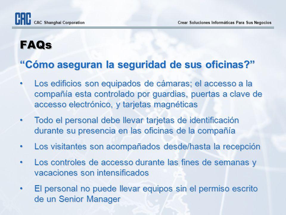 Crear Soluciones Informáticas Para Sus Negocios CAC Shanghai Corporation FAQs Cómo aseguran la seguridad de sus oficinas? Los edificios son equipados