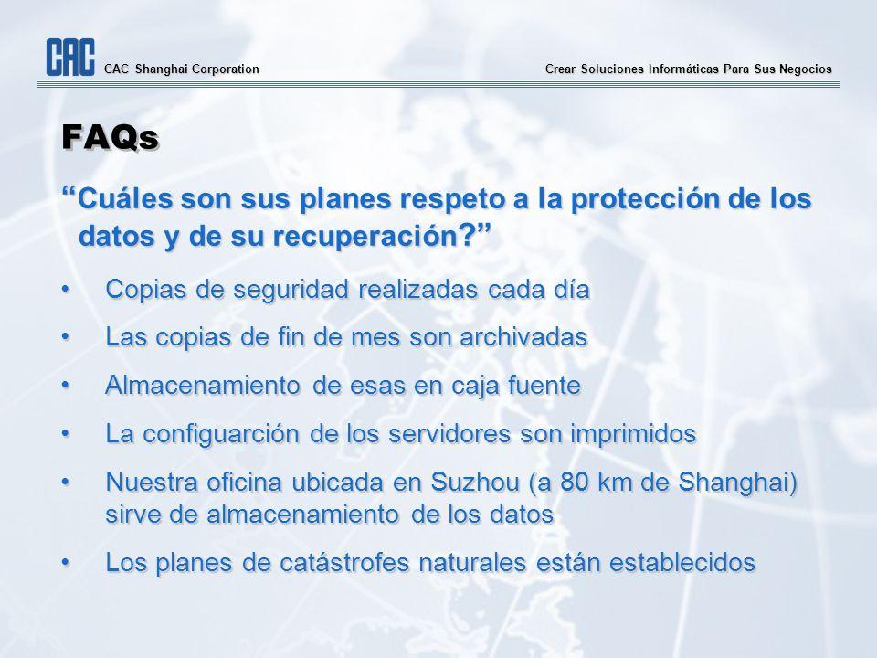 Crear Soluciones Informáticas Para Sus Negocios CAC Shanghai Corporation FAQs Cuáles son sus planes respeto a la protección de los datos y de su recup
