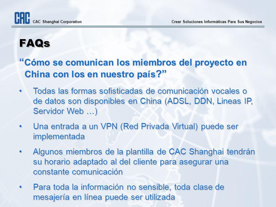 Crear Soluciones Informáticas Para Sus Negocios CAC Shanghai Corporation FAQs Cómo se comunican los miembros del proyecto en China con los en nuestro país .