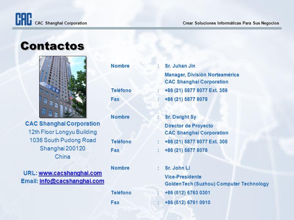 Crear Soluciones Informáticas Para Sus Negocios CAC Shanghai Corporation Contactos CAC Shanghai Corporation 12th Floor Longyu Building 1036 South Pudong Road Shanghai 200120 China URL: www.cacshanghai.com www.cacshanghai.com Email: info@cacshanghai.com info@cacshanghai.com Nombre: Sr.