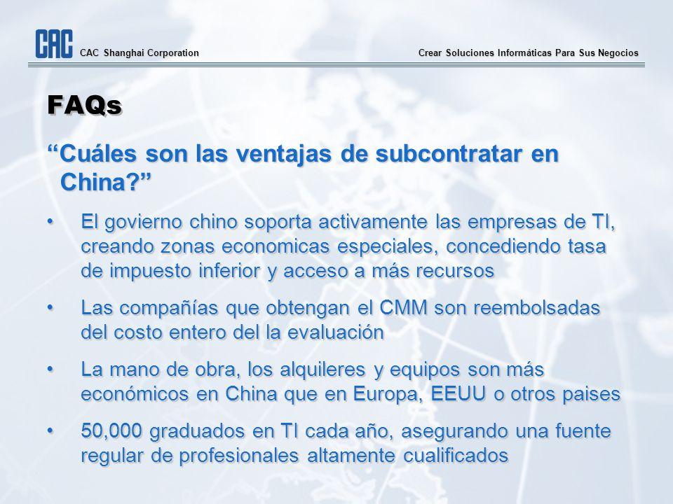 Crear Soluciones Informáticas Para Sus Negocios CAC Shanghai Corporation FAQs Cuáles son las ventajas de subcontratar en China? El govierno chino sopo