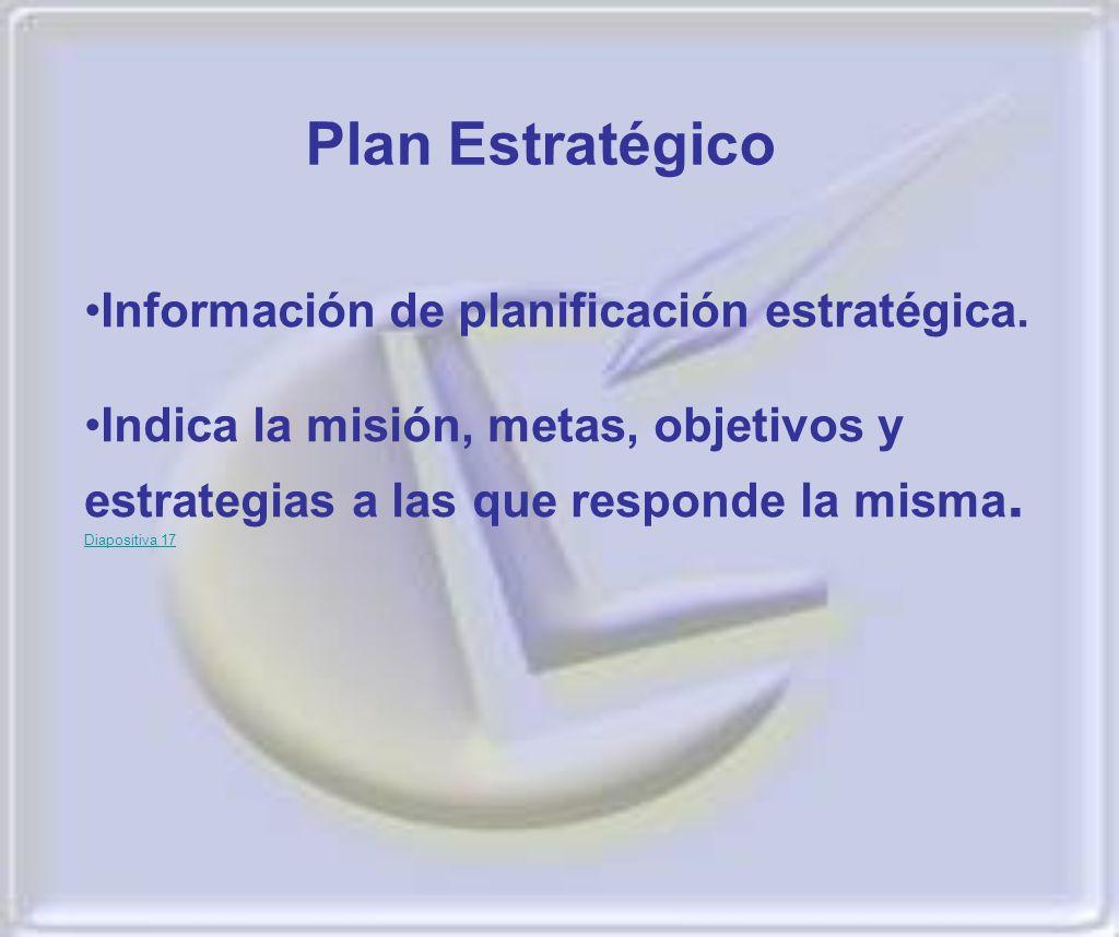 Información de planificación estratégica. Indica la misión, metas, objetivos y estrategias a las que responde la misma. Diapositiva 17Indica la misión