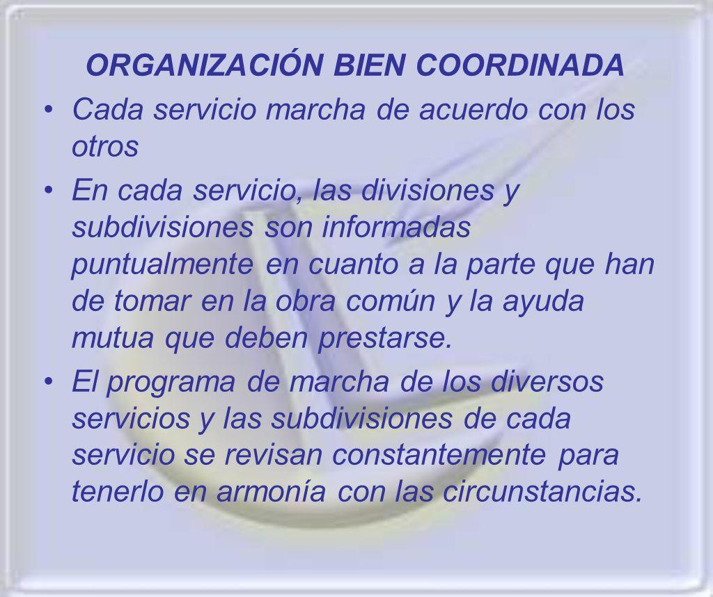 ORGANIZACIÓN BIEN COORDINADA Cada servicio marcha de acuerdo con los otros En cada servicio, las divisiones y subdivisiones son informadas puntualment
