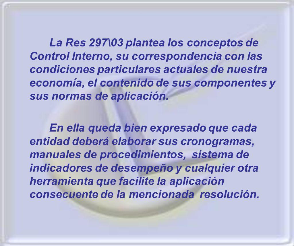 La Res 297\03 plantea los conceptos de Control Interno, su correspondencia con las condiciones particulares actuales de nuestra economía, el contenido