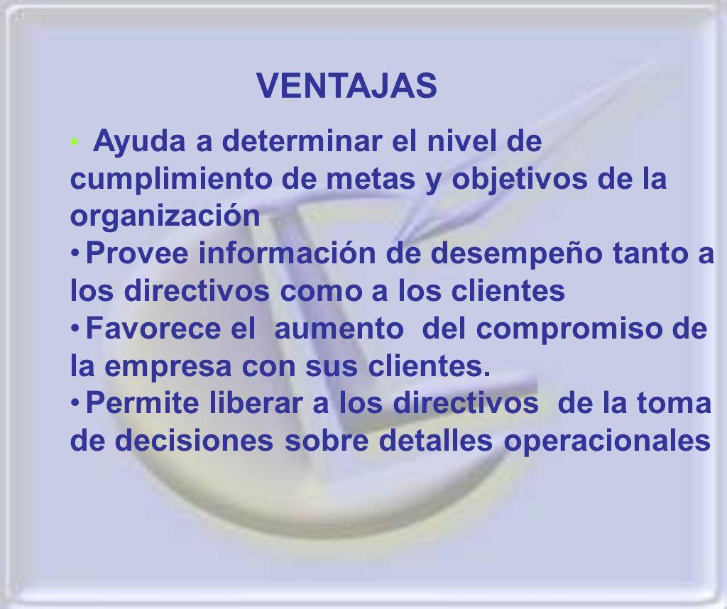 VENTAJAS Ayuda a determinar el nivel de cumplimiento de metas y objetivos de la organización Provee información de desempeño tanto a los directivos co