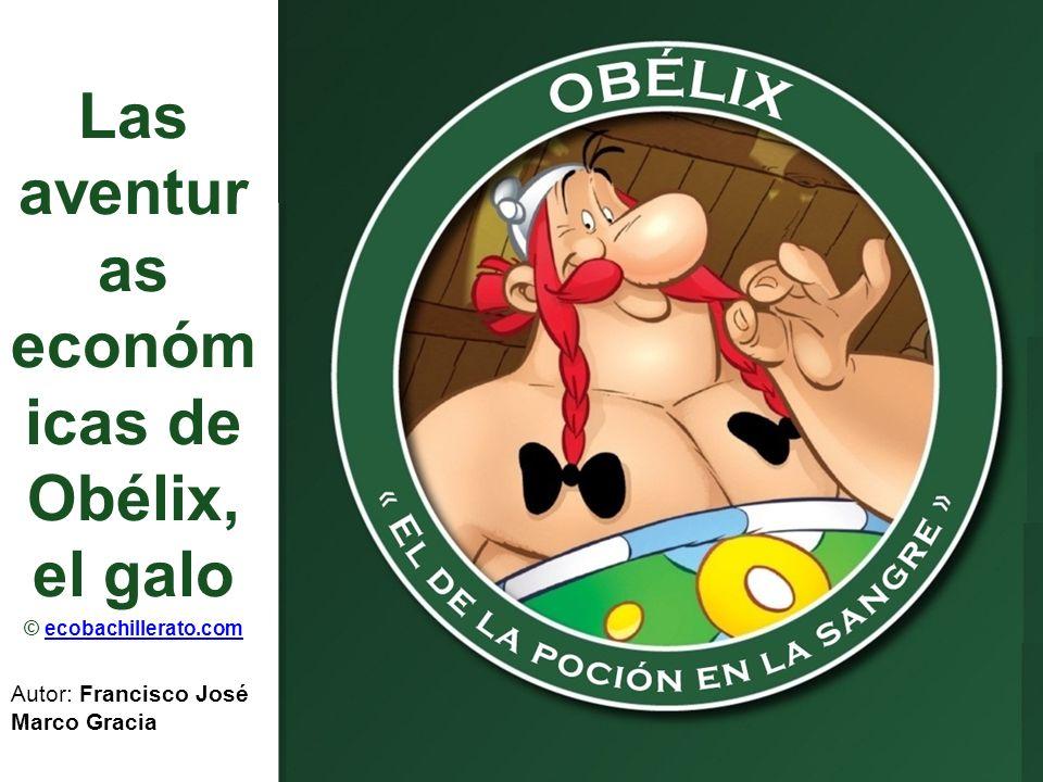 Las aventur as económ icas de Obélix, el galo © ecobachillerato.comecobachillerato.com Autor: Francisco José Marco Gracia