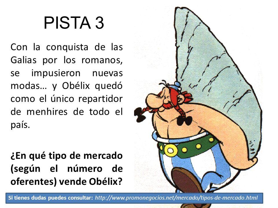 PISTA 3 Con la conquista de las Galias por los romanos, se impusieron nuevas modas… y Obélix quedó como el único repartidor de menhires de todo el paí