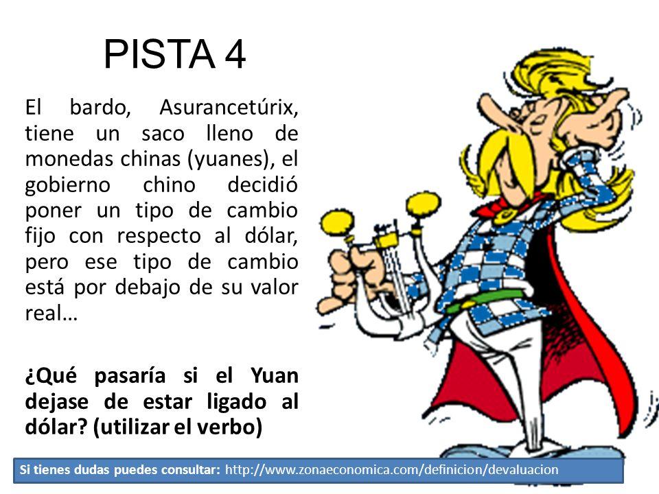 PISTA 4 El bardo, Asurancetúrix, tiene un saco lleno de monedas chinas (yuanes), el gobierno chino decidió poner un tipo de cambio fijo con respecto a