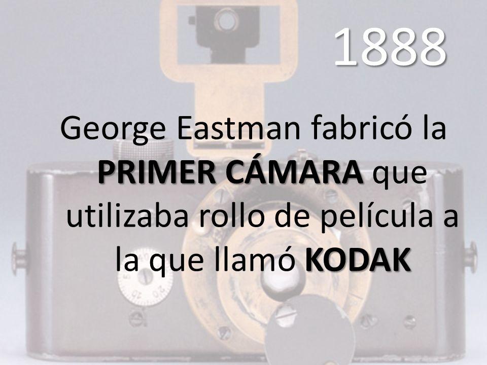 1888 PRIMER CÁMARA KODAK George Eastman fabricó la PRIMER CÁMARA que utilizaba rollo de película a la que llamó KODAK