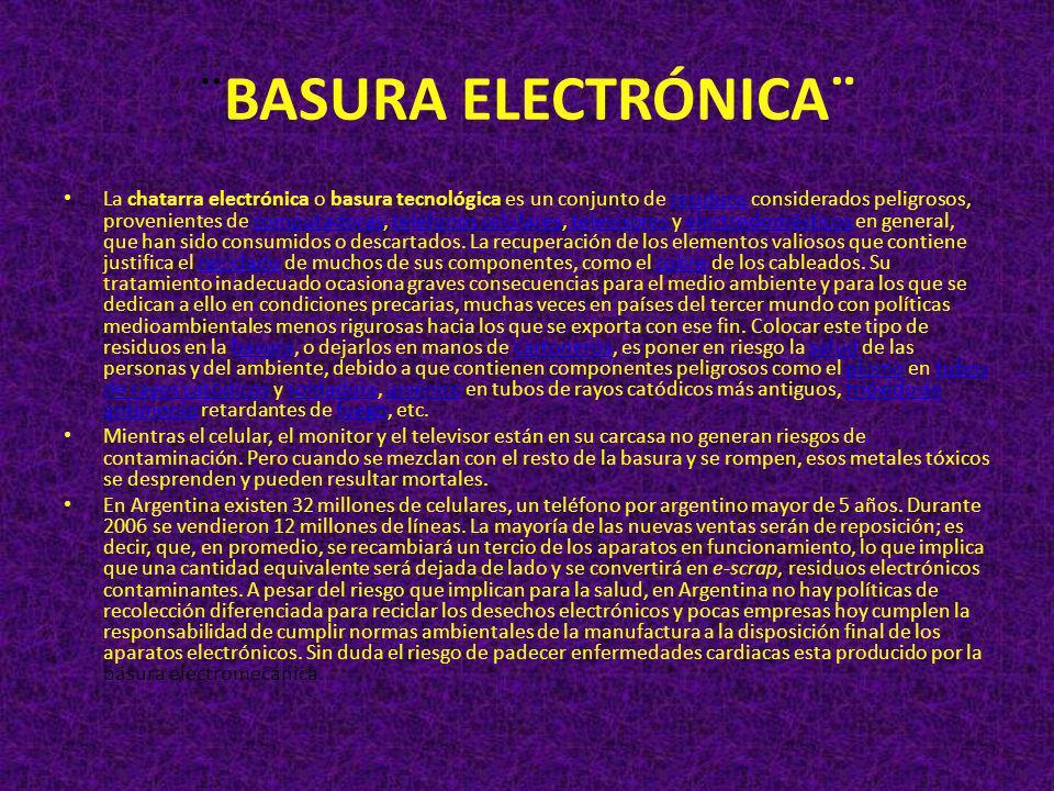 ¨BASURA ELECTRÓNICA¨ La chatarra electrónica o basura tecnológica es un conjunto de residuos considerados peligrosos, provenientes de computadoras, te