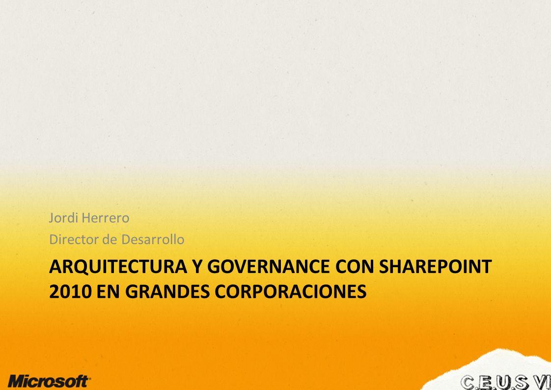 ARQUITECTURA Y GOVERNANCE CON SHAREPOINT 2010 EN GRANDES CORPORACIONES Jordi Herrero Director de Desarrollo