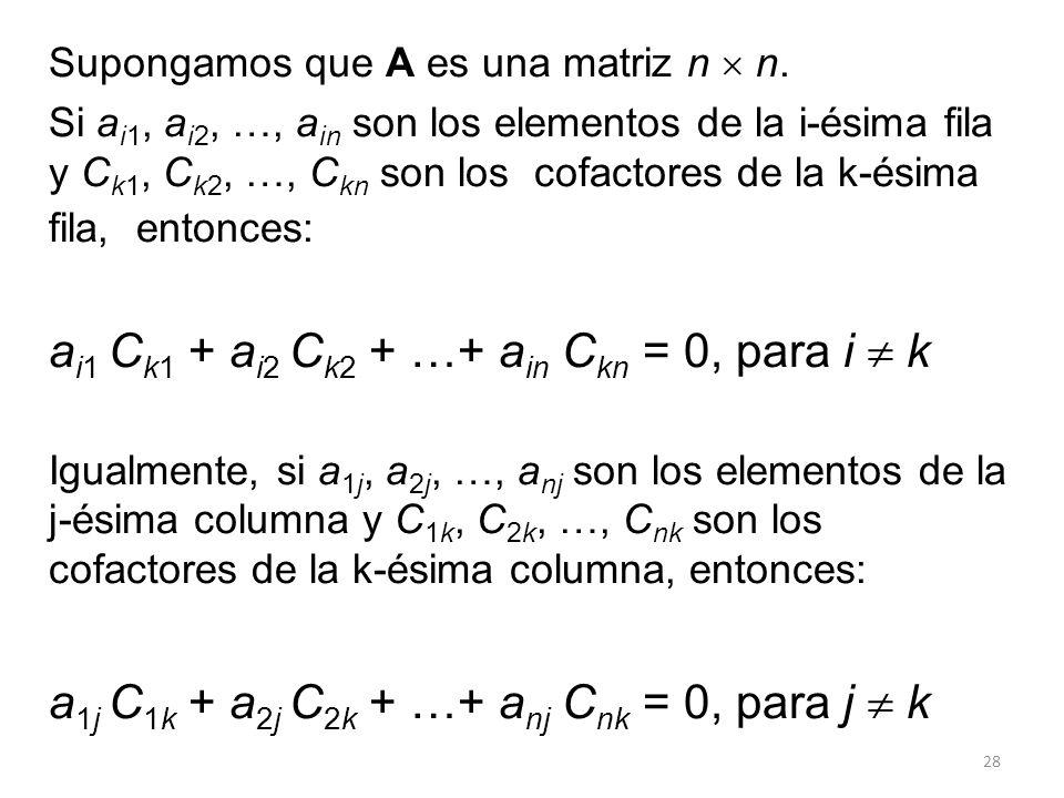 28 Supongamos que A es una matriz n n. Si a i1, a i2, …, a in son los elementos de la i-ésima fila y C k1, C k2, …, C kn son los cofactores de la k-és